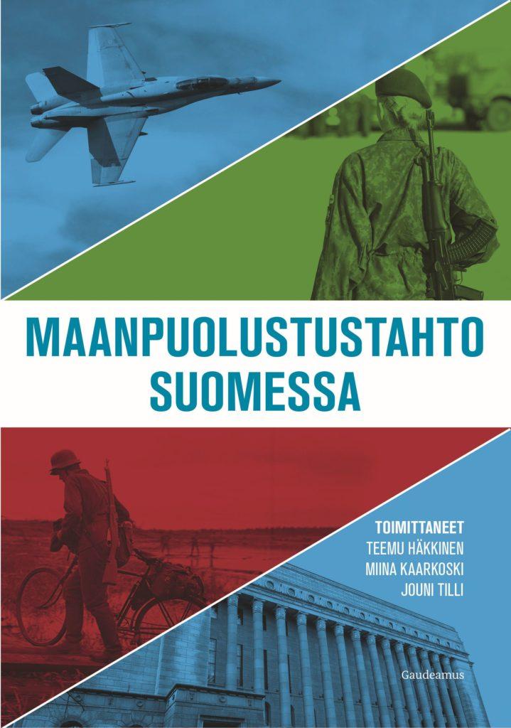 Kuvassa Maanpuolustustahto Suomessa -kirjan kansi. Kuvituskollaasi muodostuu Hornet-hävittäjästä, varusnaisesta nykyaikana, sotilaasta polkupyörän kanssa ja Eduskuntatalon edustasta.
